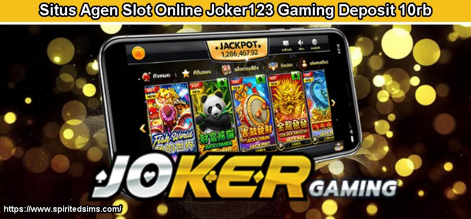 Situs Agen Slot Online Joker123 Gaming Deposit 10rb